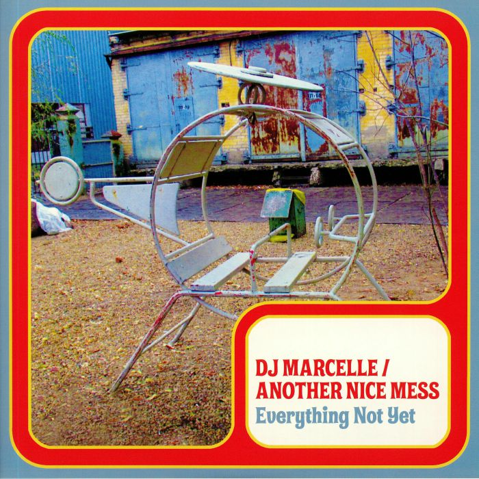 DJ Marcelle | Another Nice Mess Everything Not Yet