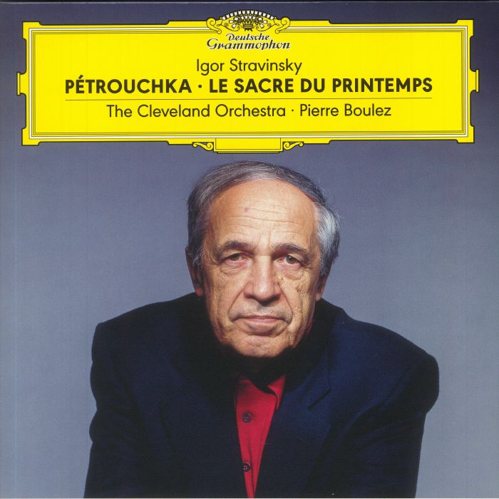 Pierre Boulez | The Cleveland Orchestra Igor Stravinsky: Petrouchka/Le Sacre Du Printemps