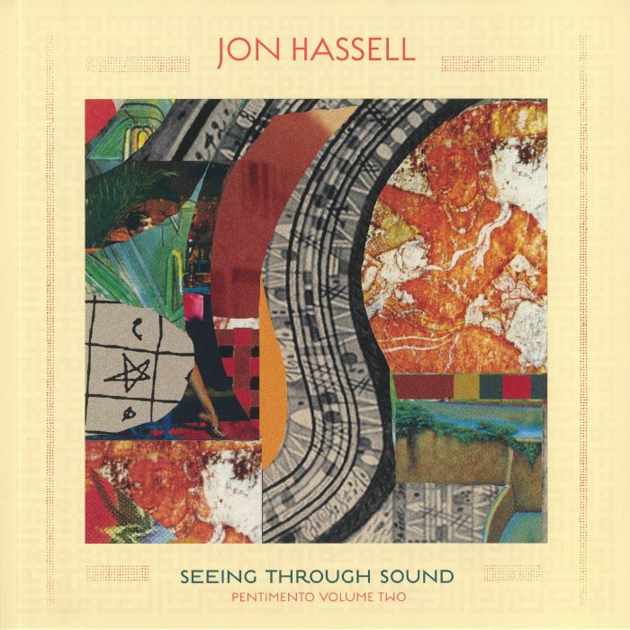 Jon Hassell Seeing Through Sound: Pentimento Volume Two