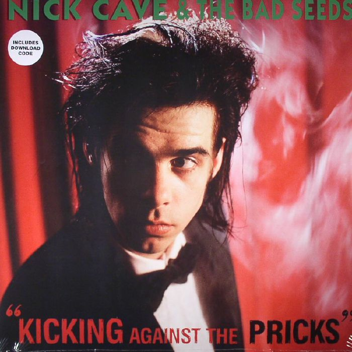 Nick Cave and The Bad Seeds Kicking Against The Pricks