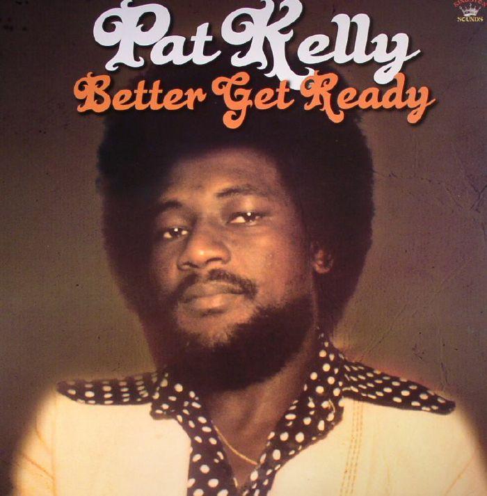 Pat Kelly Better Get Ready